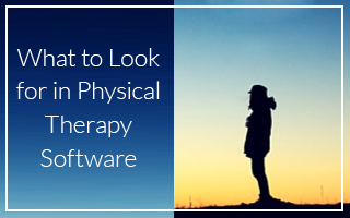 What to Look for in Physical Therapy Software