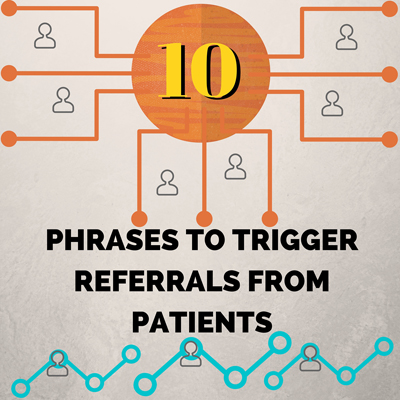 10 Phrases to Trigger Referrals from Patients